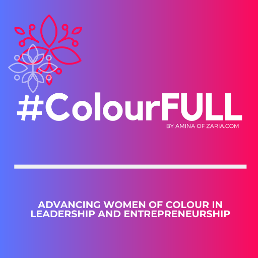 #ColourFull, Advancing women of colour in leadership and Entrepreneurship.