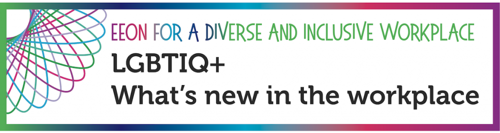 EEON for a Diverse and Inclusive Workplace. LGBTIQ+, What's new in the workplace